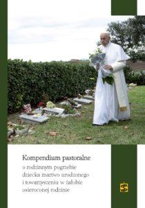 """Piotr Guzdek, """"Kompendium pastoralne o rodzinnym pogrzebie dziecka martwo urodzonego i towarzyszeniu w żałobie osieroconej rodzinie"""""""